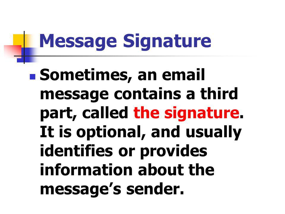 Message Signature Sometimes, an email message contains a third part, called the signature.