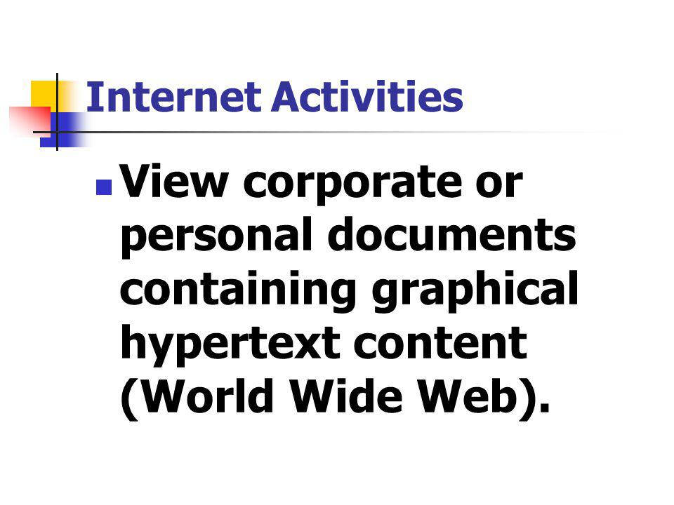 View corporate or personal documents containing graphical hypertext content (World Wide Web).