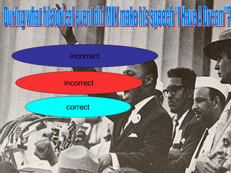 A. Inauguration of Barack Obama B. Montgomery Bus Boycott C. March on Washington incorrect correct
