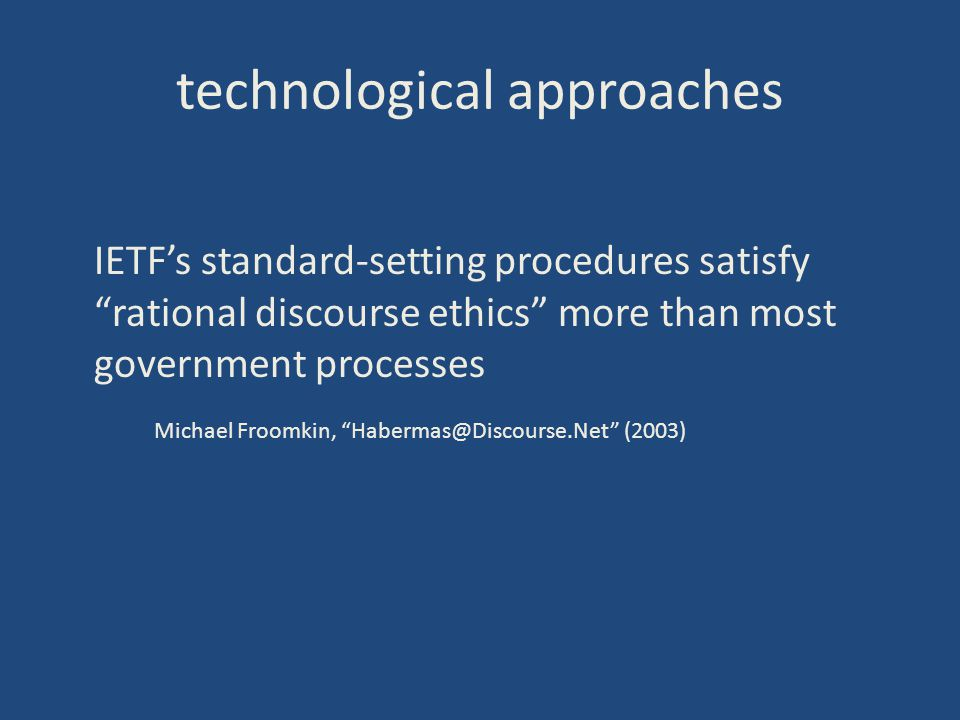 technological approaches IETFs standard-setting procedures satisfy rational discourse ethics more than most government processes Michael Froomkin, Hab