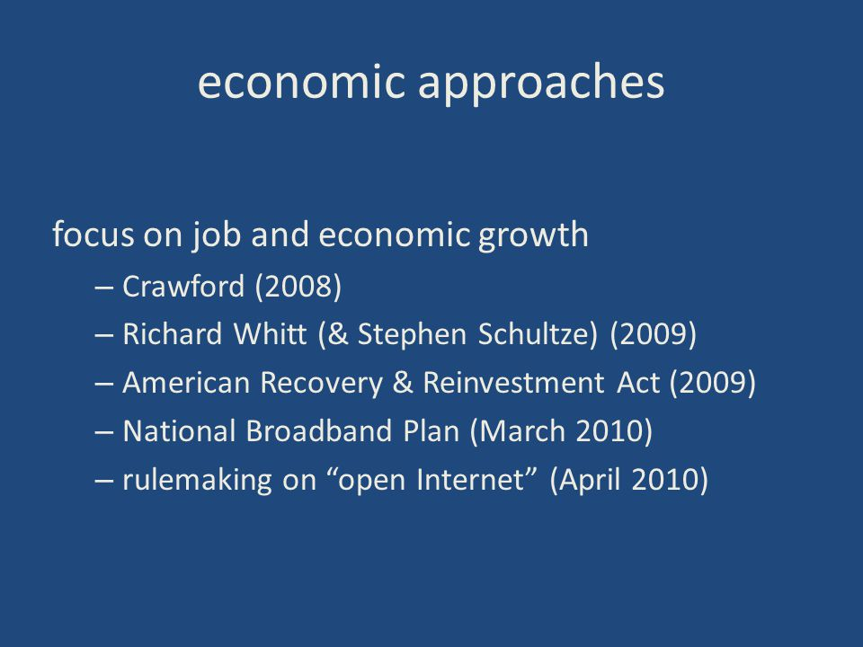 economic approaches focus on job and economic growth – Crawford (2008) – Richard Whitt (& Stephen Schultze) (2009) – American Recovery & Reinvestment