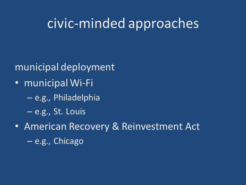 civic-minded approaches municipal deployment municipal Wi-Fi – e.g., Philadelphia – e.g., St.