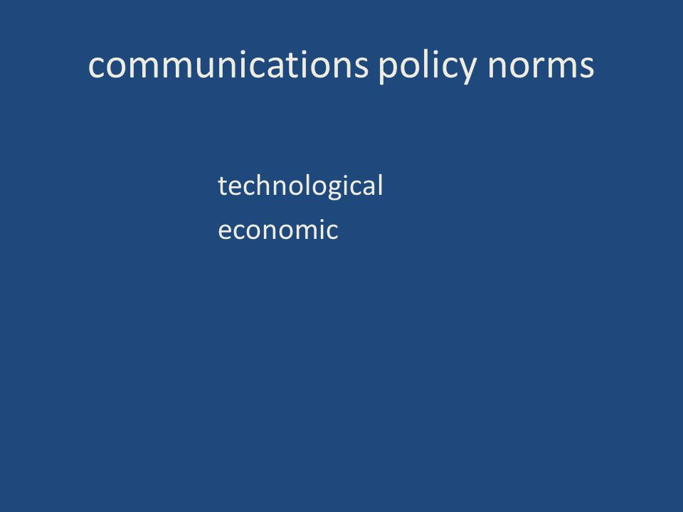 communications policy norms technological economic