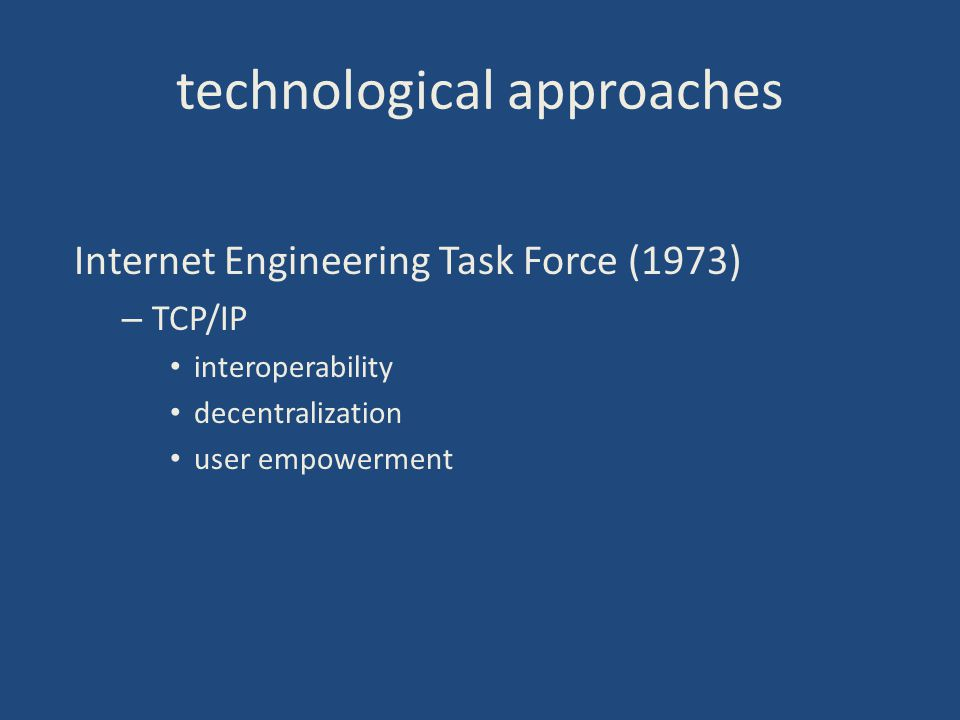technological approaches Internet Engineering Task Force (1973) – TCP/IP interoperability decentralization user empowerment