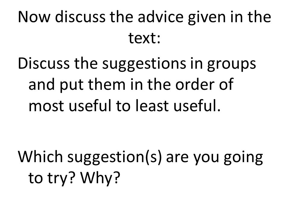 Now discuss the advice given in the text: Discuss the suggestions in groups and put them in the order of most useful to least useful.
