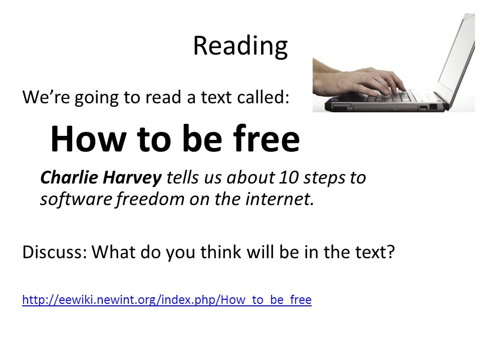 Reading Were going to read a text called: How to be free Charlie Harvey tells us about 10 steps to software freedom on the internet.