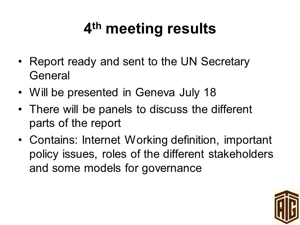 7 4 th meeting results Report ready and sent to the UN Secretary General Will be presented in Geneva July 18 There will be panels to discuss the diffe