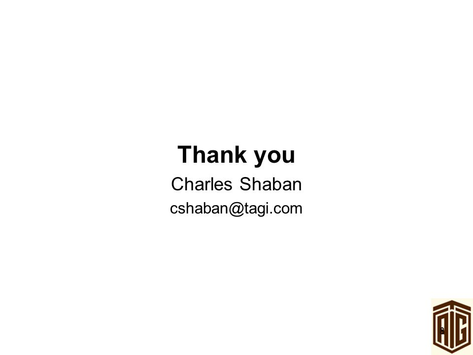 8 Thank you Charles Shaban cshaban@tagi.com