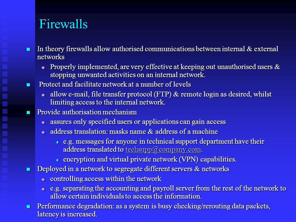 Firewalls In theory firewalls allow authorised communications between internal & external networks In theory firewalls allow authorised communications