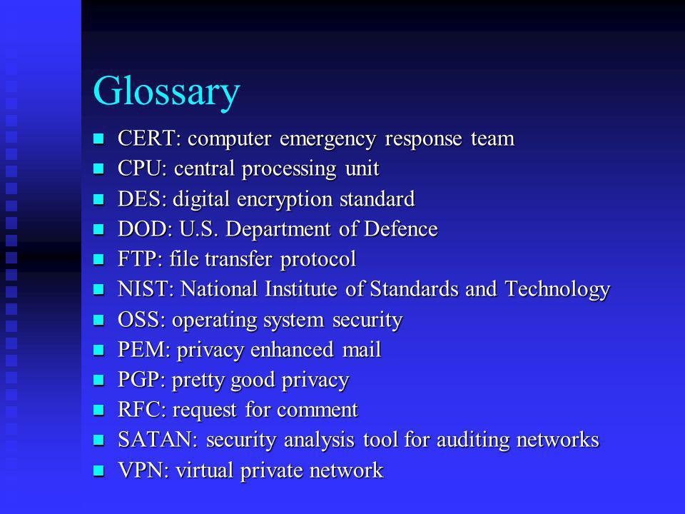 Glossary CERT: computer emergency response team CERT: computer emergency response team CPU: central processing unit CPU: central processing unit DES: