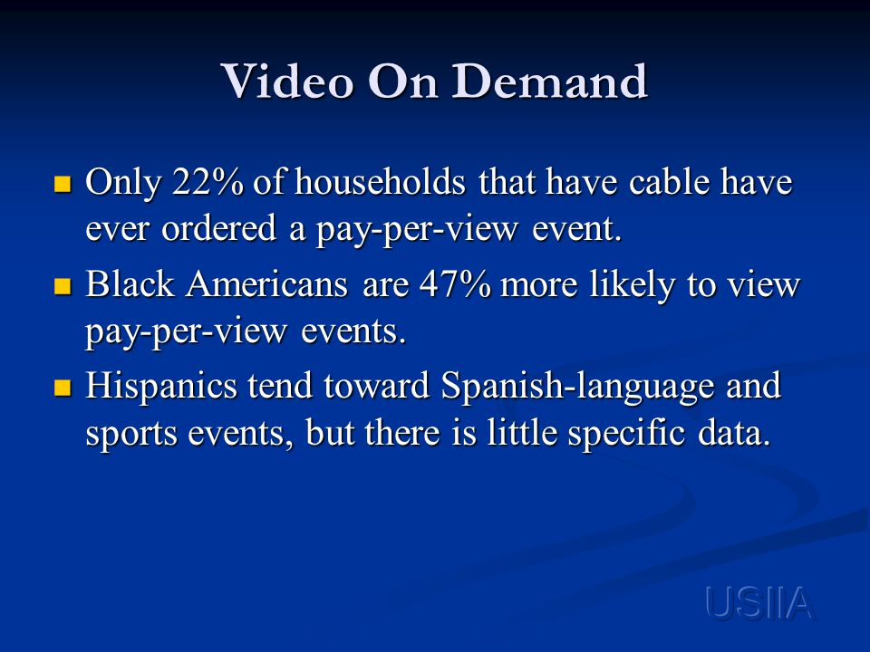 Video On Demand Only 22% of households that have cable have ever ordered a pay-per-view event.