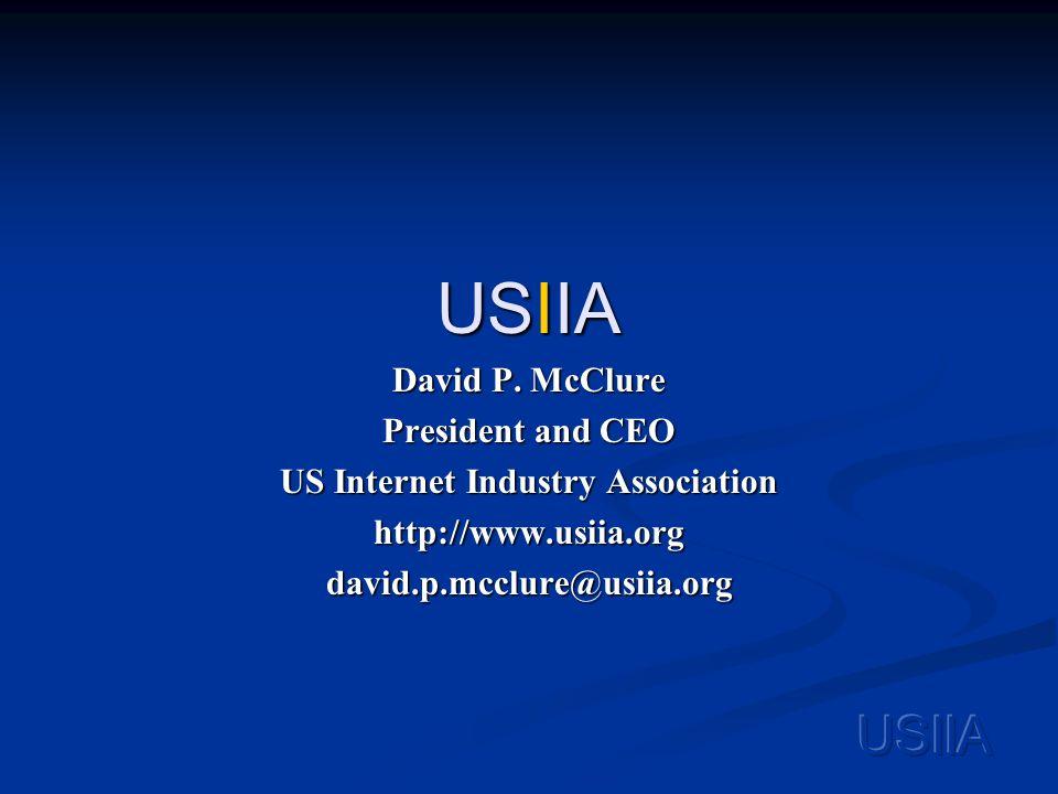 USIIA David P. McClure President and CEO US Internet Industry Association http://www.usiia.orgdavid.p.mcclure@usiia.org
