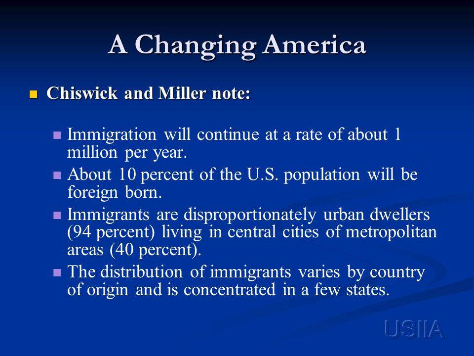 A Changing America Chiswick and Miller note: Chiswick and Miller note: Immigration will continue at a rate of about 1 million per year.