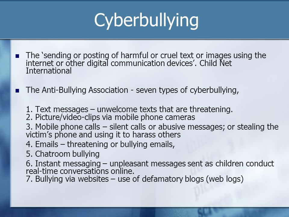 Cyberbullying The sending or posting of harmful or cruel text or images using the internet or other digital communication devices. Child Net Internati