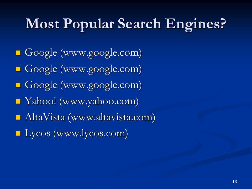 13 Most Popular Search Engines. Google (www.google.com) Google (www.google.com) Yahoo.