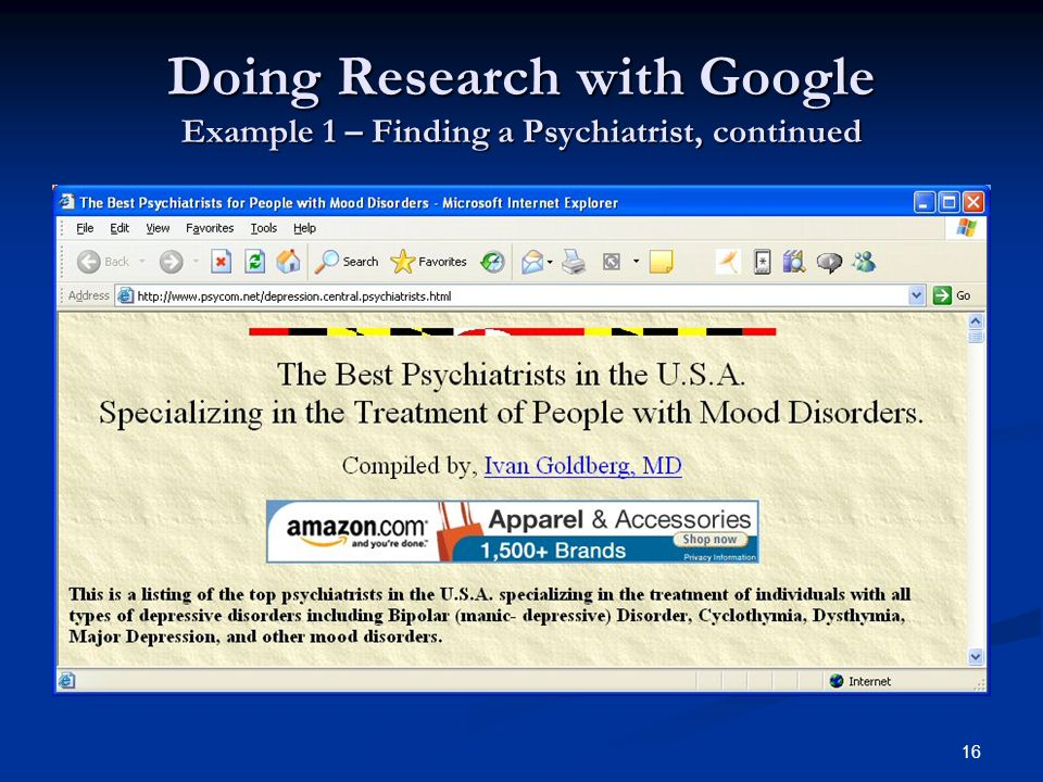 16 Doing Research with Google Example 1 – Finding a Psychiatrist, continued