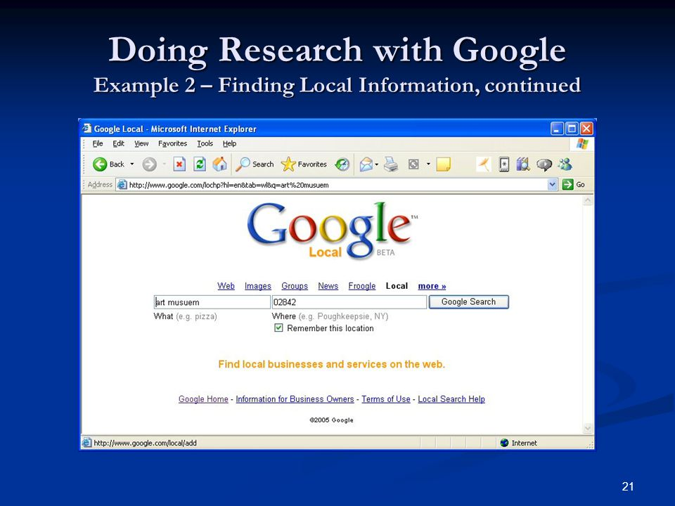 21 Doing Research with Google Example 2 – Finding Local Information, continued