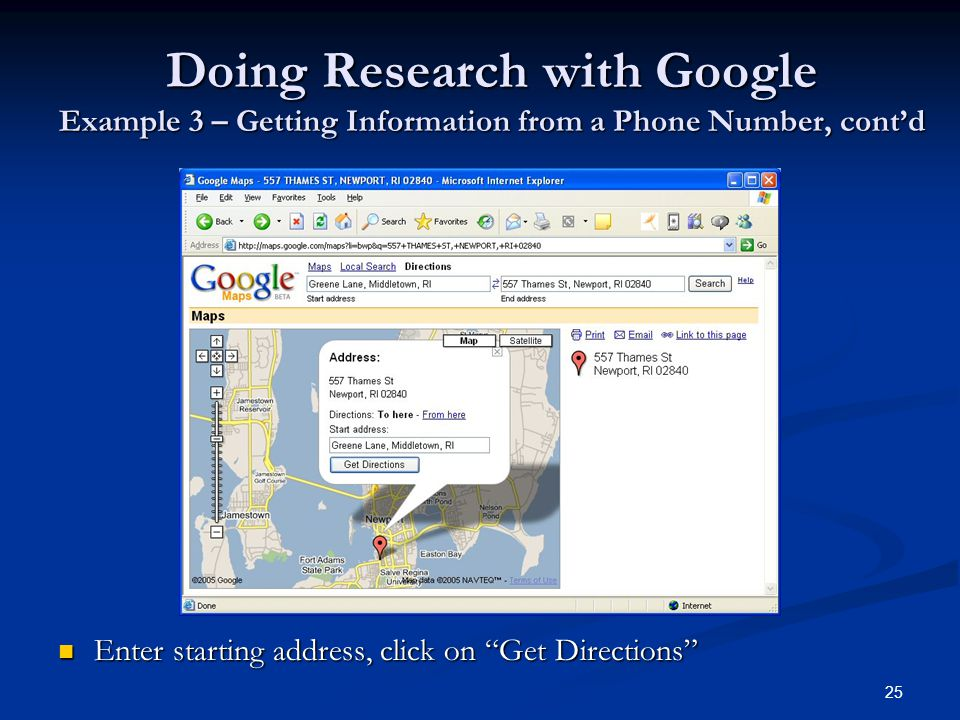 25 Doing Research with Google Example 3 – Getting Information from a Phone Number, contd Enter starting address, click on Get Directions