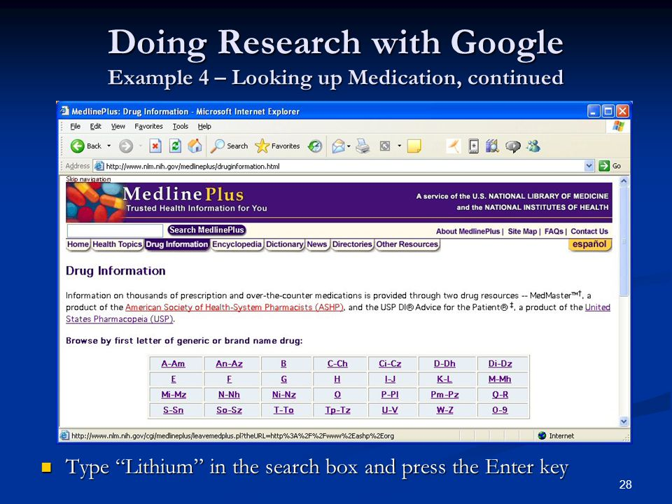 28 Doing Research with Google Example 4 – Looking up Medication, continued Type Lithium in the search box and press the Enter key