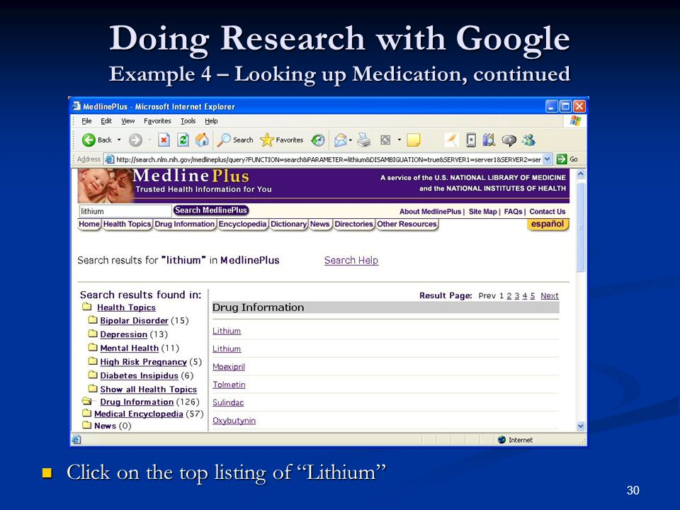 30 Doing Research with Google Example 4 – Looking up Medication, continued Click on the top listing of Lithium