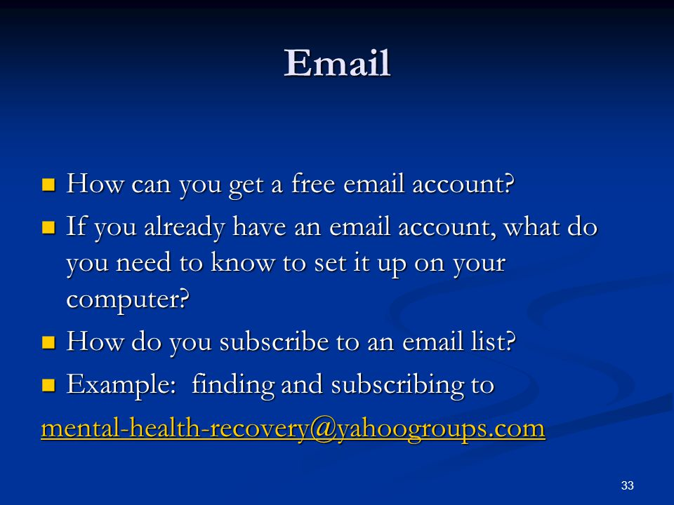 33 Email How can you get a free email account? How can you get a free email account? If you already have an email account, what do you need to know to