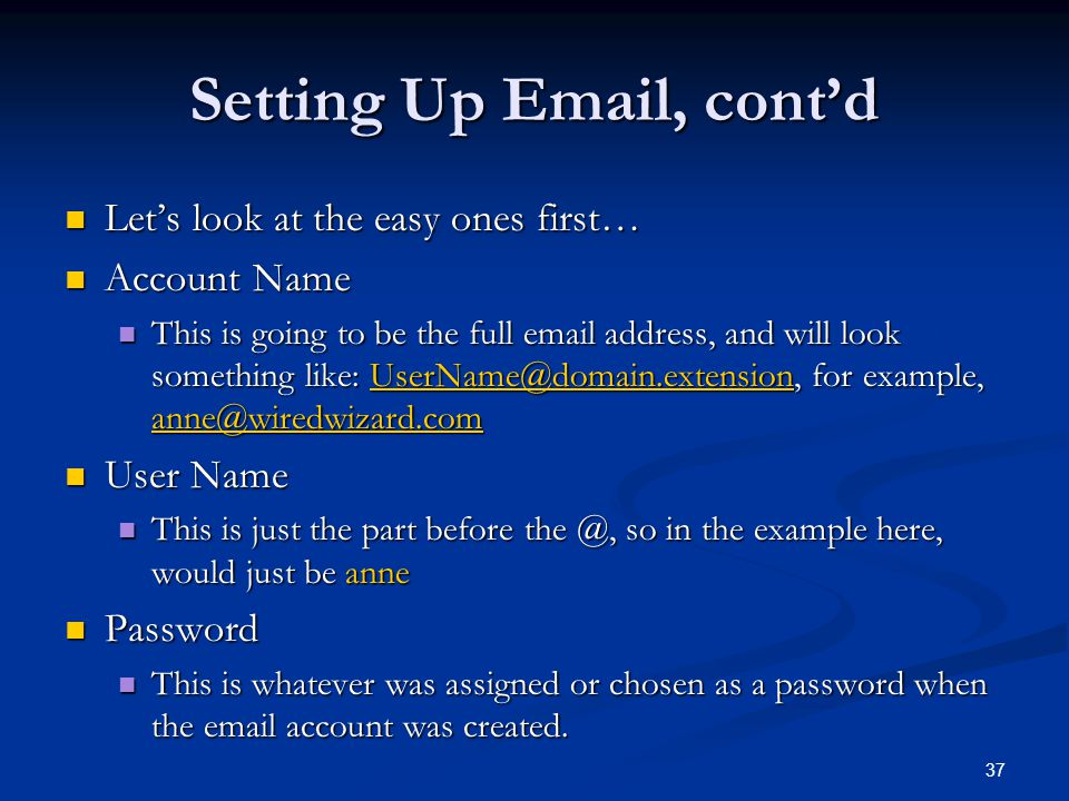 37 Setting Up Email, contd Lets look at the easy ones first… Lets look at the easy ones first… Account Name Account Name This is going to be the full