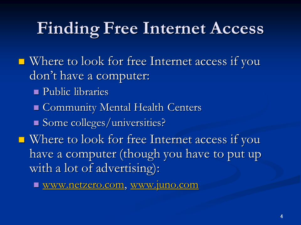 4 Finding Free Internet Access Where to look for free Internet access if you dont have a computer: Where to look for free Internet access if you dont