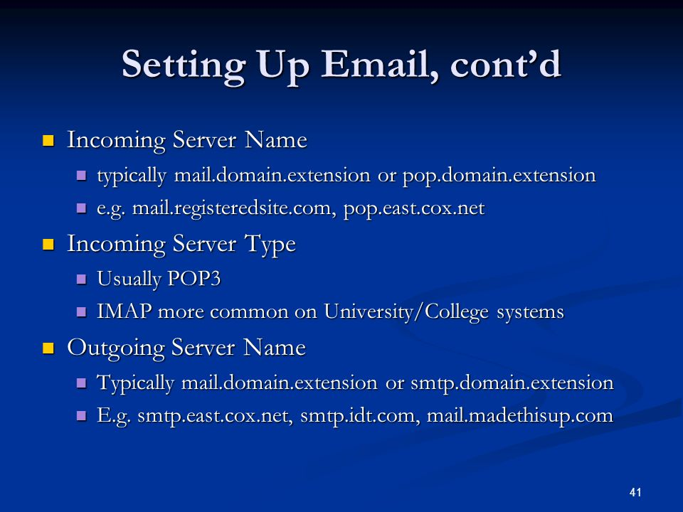41 Setting Up Email, contd Incoming Server Name Incoming Server Name typically mail.domain.extension or pop.domain.extension typically mail.domain.ext
