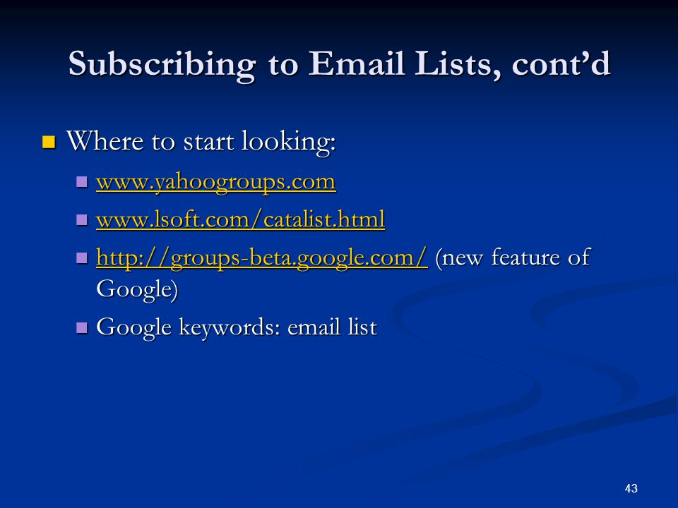 43 Subscribing to Email Lists, contd Where to start looking: Where to start looking: www.yahoogroups.com www.yahoogroups.com www.yahoogroups.com www.l