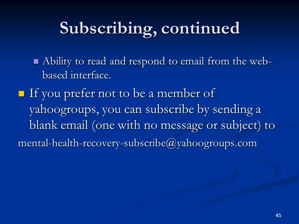 45 Subscribing, continued Ability to read and respond to email from the web- based interface. Ability to read and respond to email from the web- based