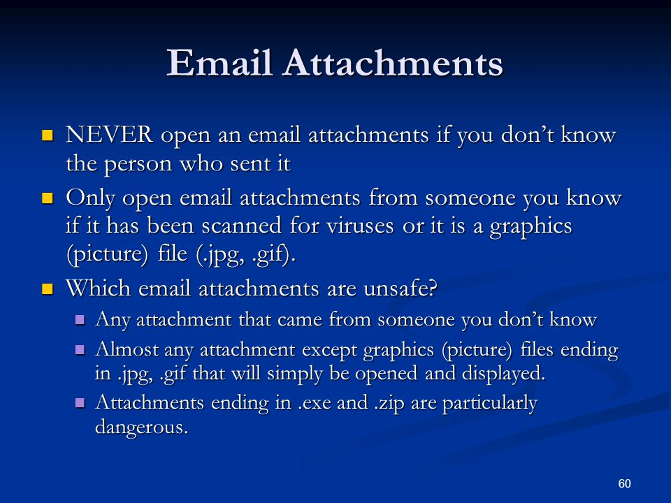 60 Email Attachments NEVER open an email attachments if you dont know the person who sent it NEVER open an email attachments if you dont know the pers