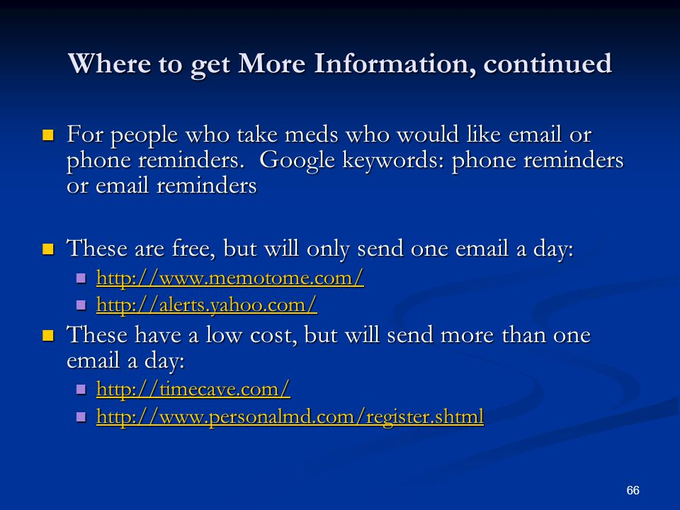 66 Where to get More Information, continued For people who take meds who would like email or phone reminders. Google keywords: phone reminders or emai