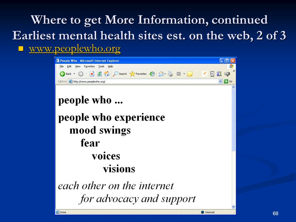 68 Where to get More Information, continued Earliest mental health sites est.