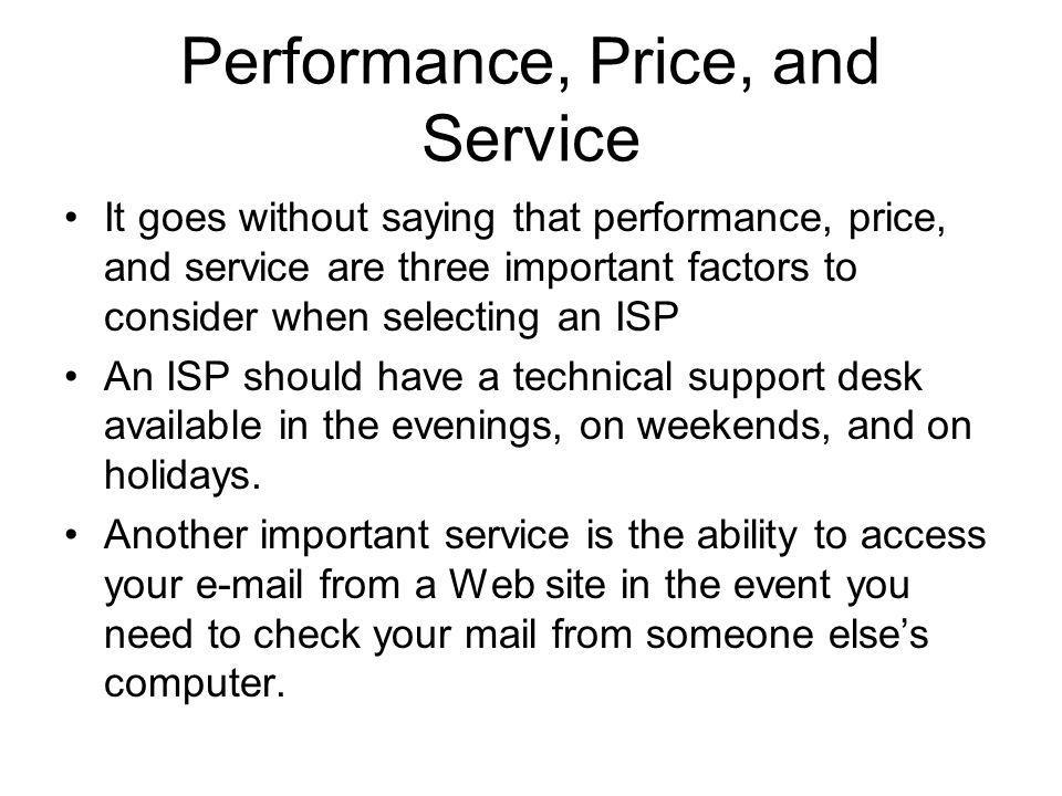 Performance, Price, and Service It goes without saying that performance, price, and service are three important factors to consider when selecting an