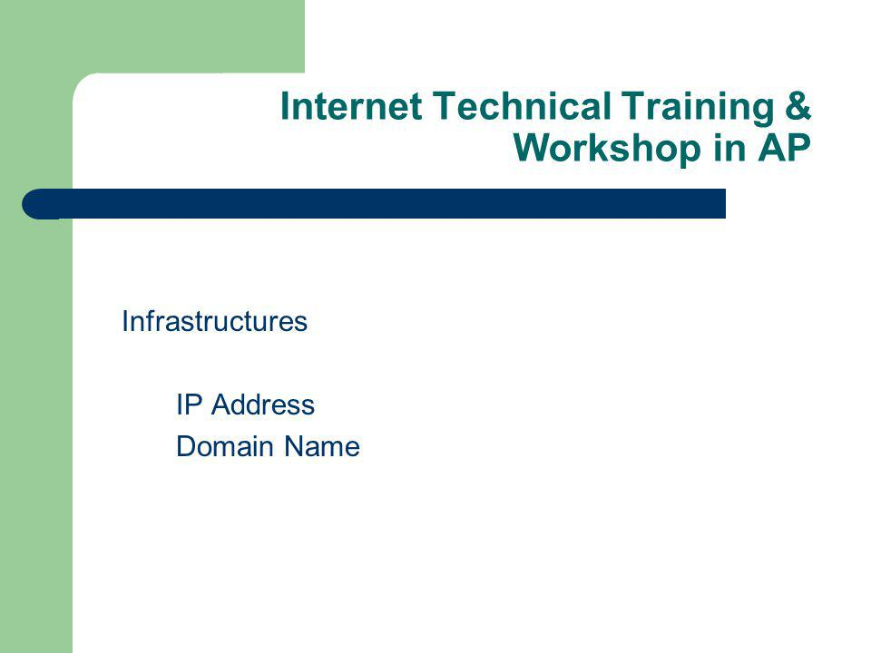 Internet Technical Training & Workshop in AP Infrastructures IP Address Domain Name