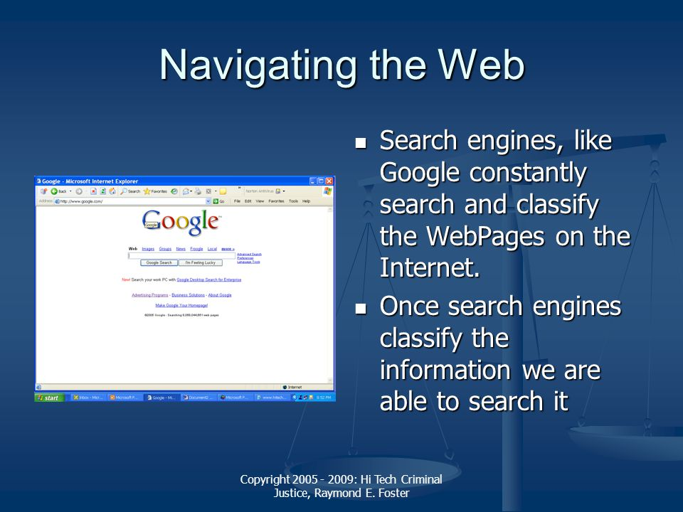 Copyright 2005 - 2009: Hi Tech Criminal Justice, Raymond E. Foster Navigating the Web Search engines, like Google constantly search and classify the W