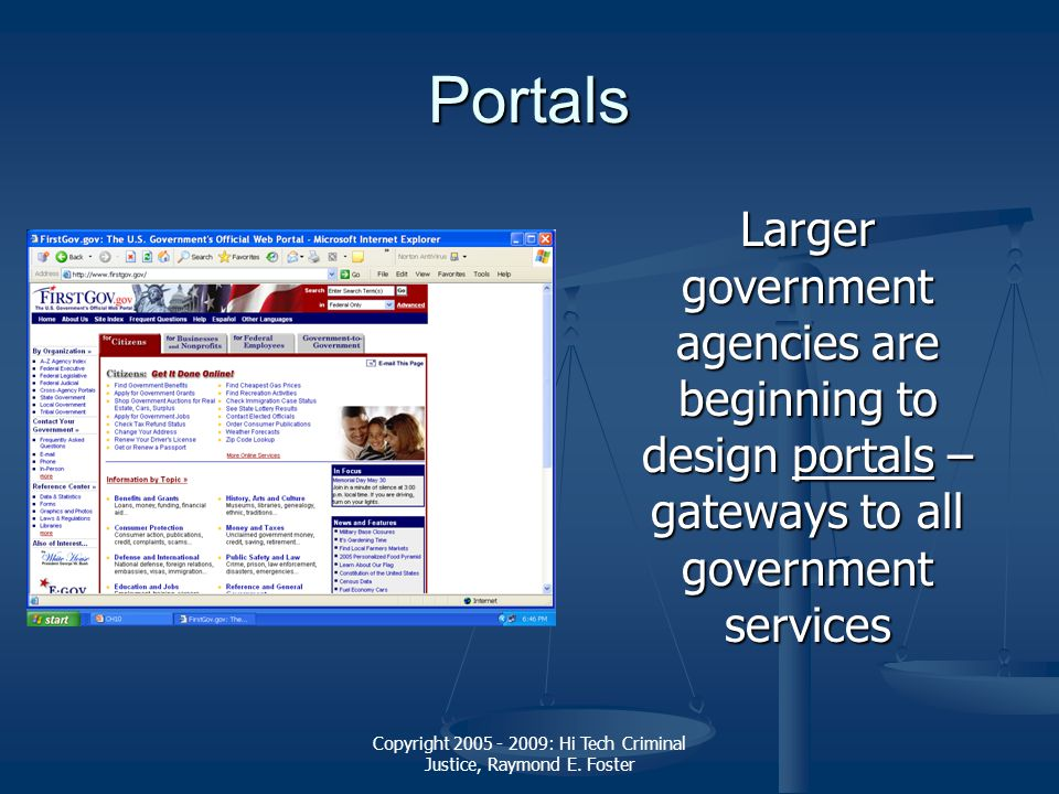 Copyright 2005 - 2009: Hi Tech Criminal Justice, Raymond E. Foster Portals Larger government agencies are beginning to design portals – gateways to al