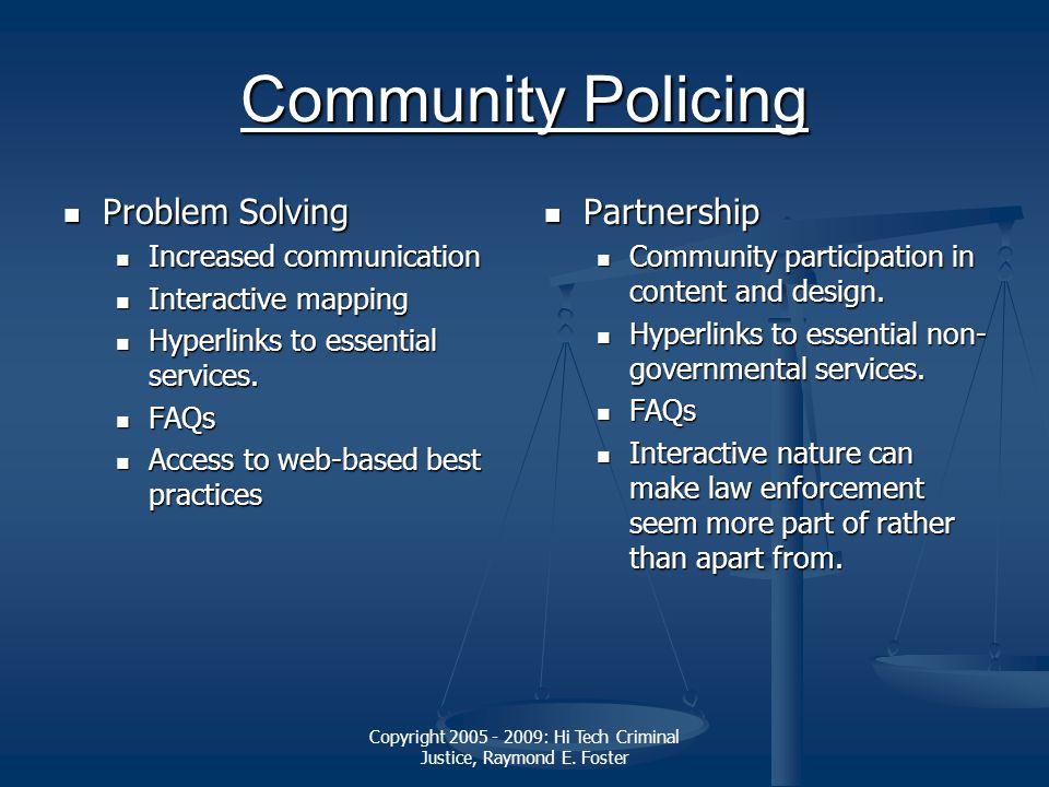 Copyright 2005 - 2009: Hi Tech Criminal Justice, Raymond E. Foster Community Policing Community Policing Problem Solving Problem Solving Increased com