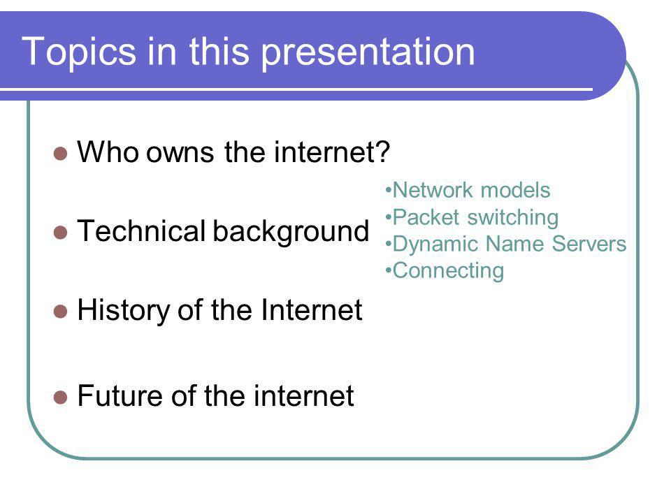 Topics in this presentation Who owns the internet.