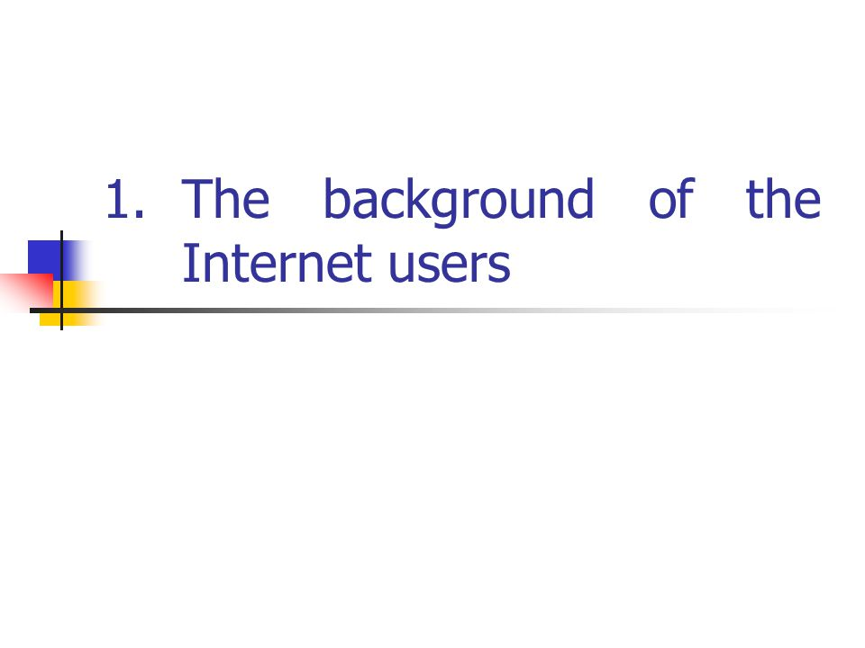 1.The background of the Internet users