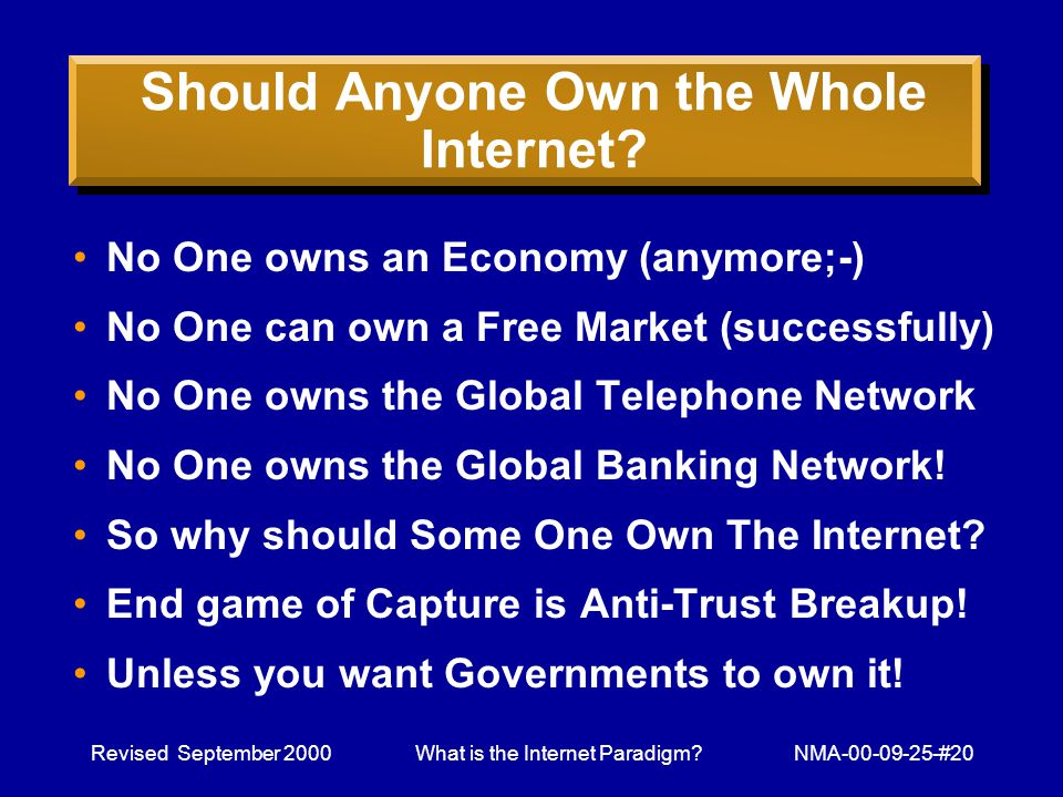 Revised September 2000What is the Internet Paradigm NMA-00-09-25-#20 Should Anyone Own the Whole Internet.