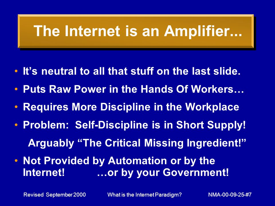 Revised September 2000What is the Internet Paradigm NMA-00-09-25-#7 The Internet is an Amplifier...
