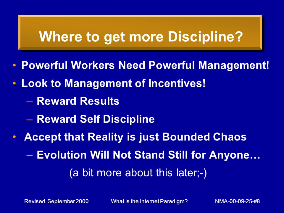 Revised September 2000What is the Internet Paradigm NMA-00-09-25-#8 Where to get more Discipline.
