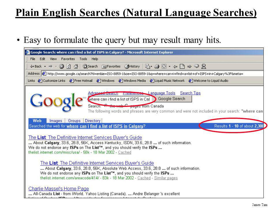James Tam Plain English Searches (Natural Language Searches) Easy to formulate the query but may result many hits.