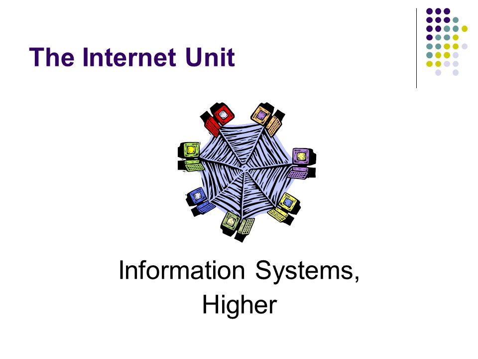 The Internet Unit Information Systems, Higher