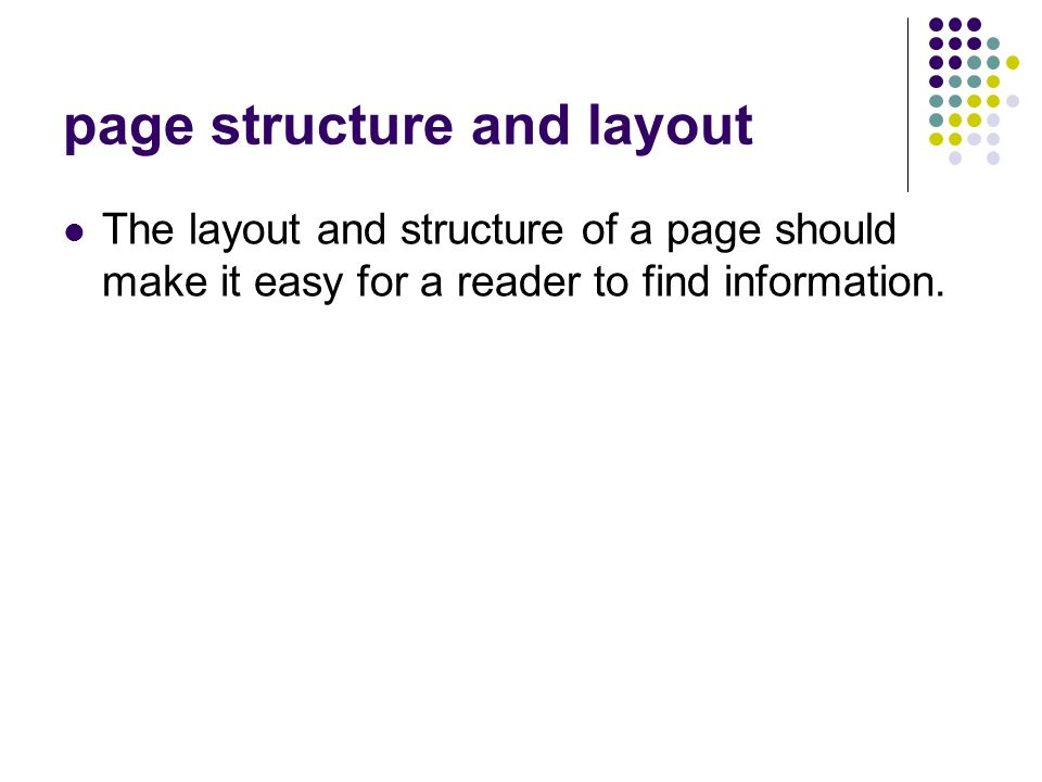 page structure and layout The layout and structure of a page should make it easy for a reader to find information.