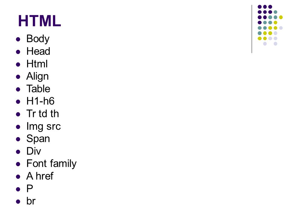 HTML Body Head Html Align Table H1-h6 Tr td th Img src Span Div Font family A href P br