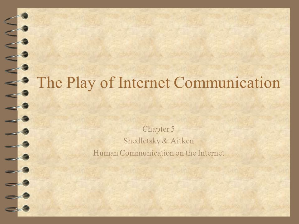 A STARTING POINT 4 The Internet can magnify, elaborate, and enhance certain elements of human communication; 4 Play is one of those elements; 4 Play applies to all functions of the Internet, from entertainment to news, instruction and persuasion;
