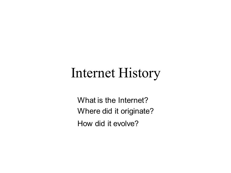 Internet History What is the Internet Where did it originate How did it evolve