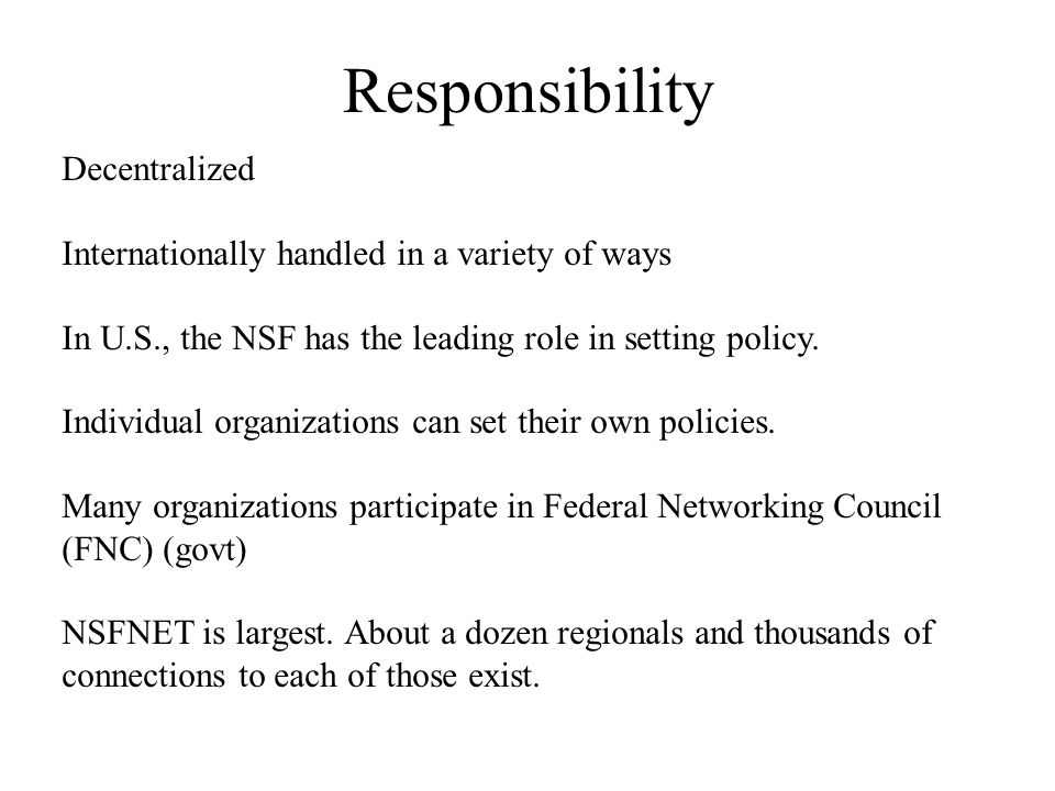 Responsibility Decentralized Internationally handled in a variety of ways In U.S., the NSF has the leading role in setting policy. Individual organiza